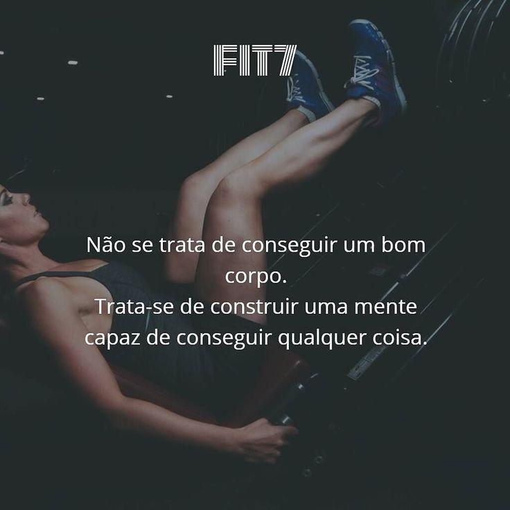 Não se trata de conseguir um bom corpo. Trata-se de construir uma mente capaz de conseguir qualquer coisa. #FIT #fitness