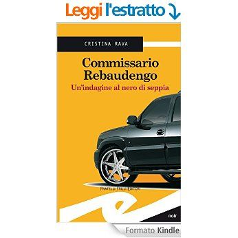Commissario Rebaudengo. Un'indagine al nero di seppia eBook: Cristina Rava: Amazon.it: Libri