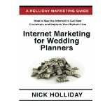 Internet Marketing for Wedding Planners: Advertising, Marketing, and Promoting Your Wedding Planning Business Online Using a Website, Google, ... Search Engine Optimization (SEO), and More! (Paperback)By Nick Holliday