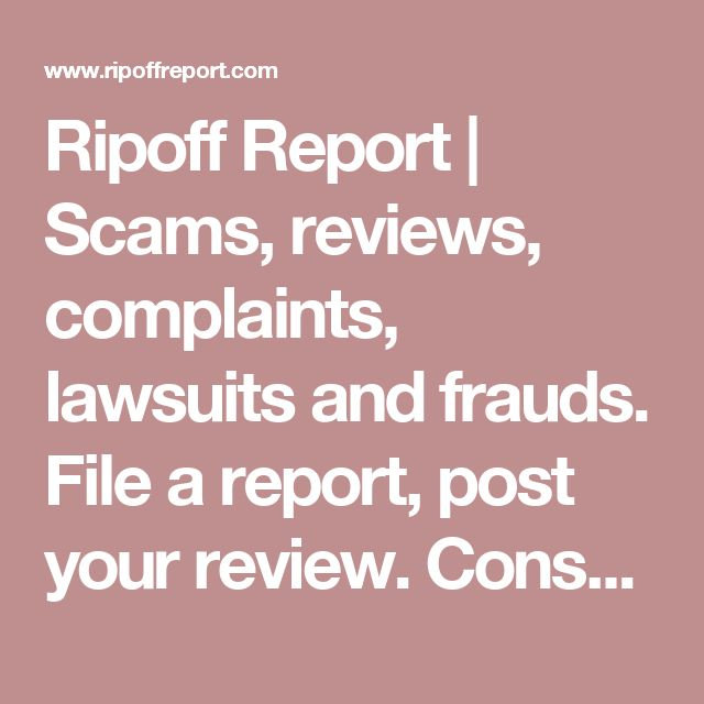 Ripoff Report | Scams, reviews, complaints, lawsuits and frauds. File a report, post your review. Consumers educating consumers.