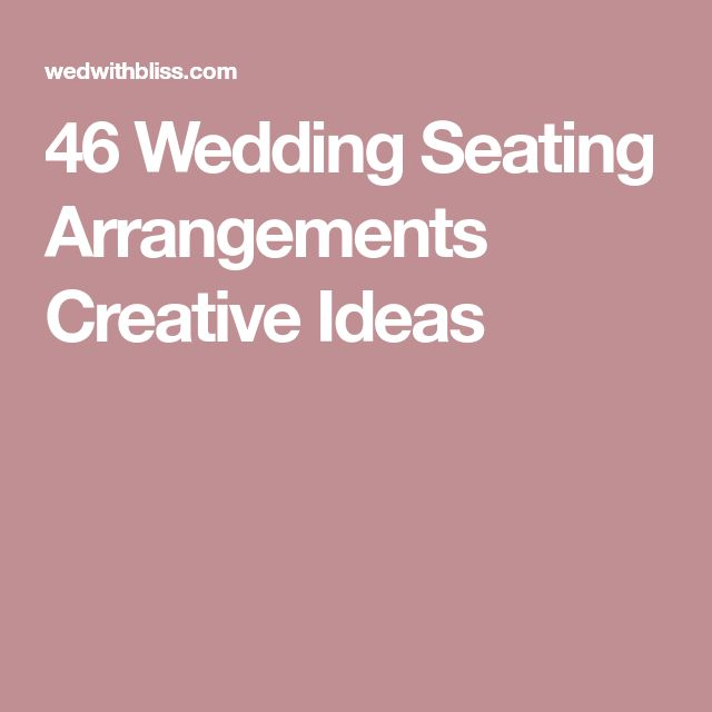 46 Wedding Seating Arrangements Creative Ideas