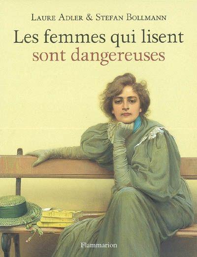 Les femmes qui lisent sont dangereuses (Women who read are dangerous) by Laure Adler and Stefan Bollmann. Flammarion.