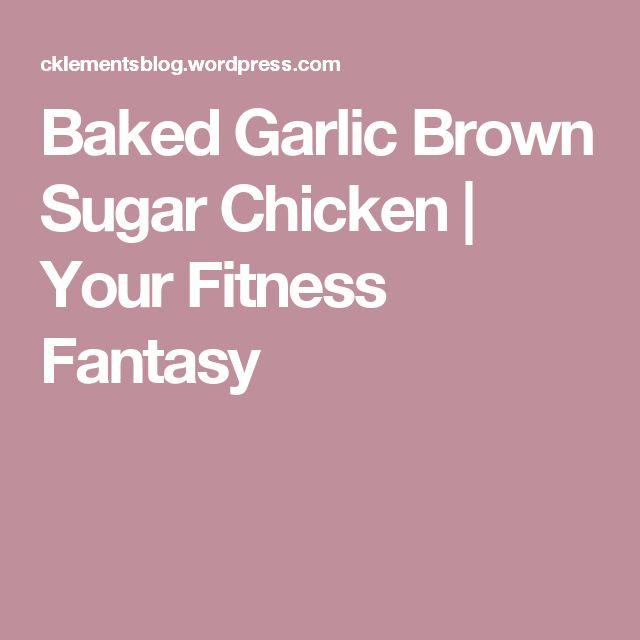 Baked Garlic Brown Sugar Chicken | Your Fitness Fantasy