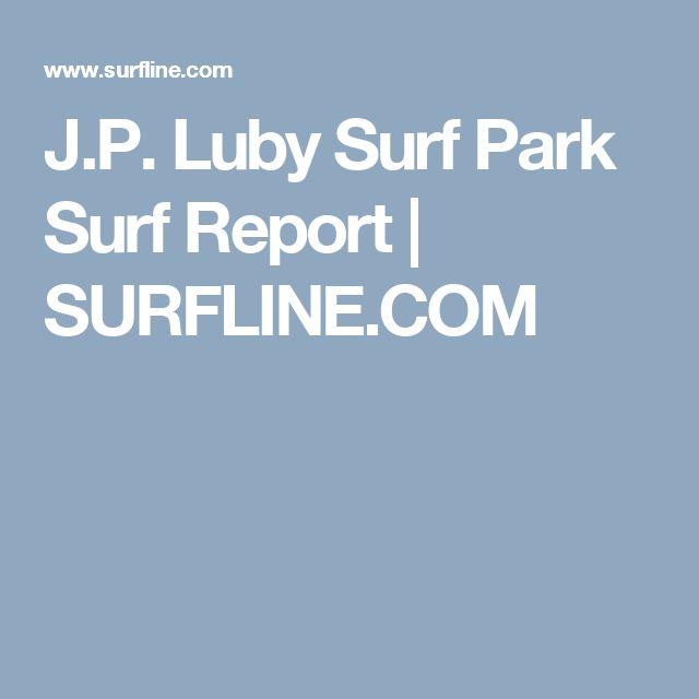 J.P. Luby Surf Park Surf Report | SURFLINE.COM