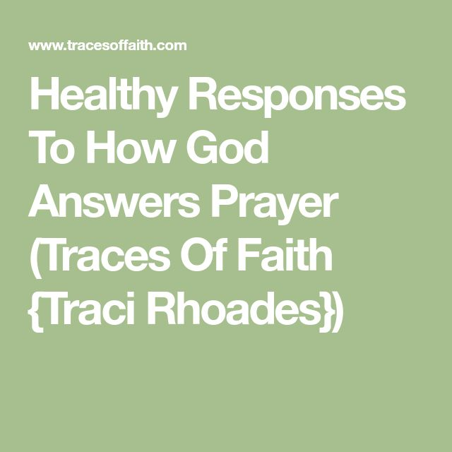 Healthy Responses To How God Answers Prayer (Traces Of Faith {Traci Rhoades})