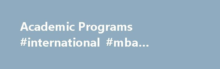 Academic Programs #international #mba #programs http://south-sudan.remmont.com/academic-programs-international-mba-programs/  # Academic Programs International Education Management Nonproliferation and Terrorism Studies TESOL or TFL International Environmental Policy Graduate School of Translation, Interpretation, and Localization Management MBA in Global Impact Management Development Practice and Policy Develop and promote fair and just policy solutions to international social and economic…