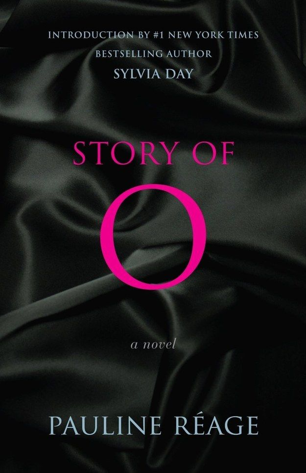 "Story of O by Pauline Réage | For those who secretly love the Fifty Shades series but are too embarrassed to read them in public, Story of O is for you. It's got all the steamy S&M, exhibitionism, and master–slave relationships you could ask for, but with lush, galloping prose that isn't peppered with ""Oh geez"" and questions posed to one's ""inner Goddess,"" as in E.L. James' trilogy."