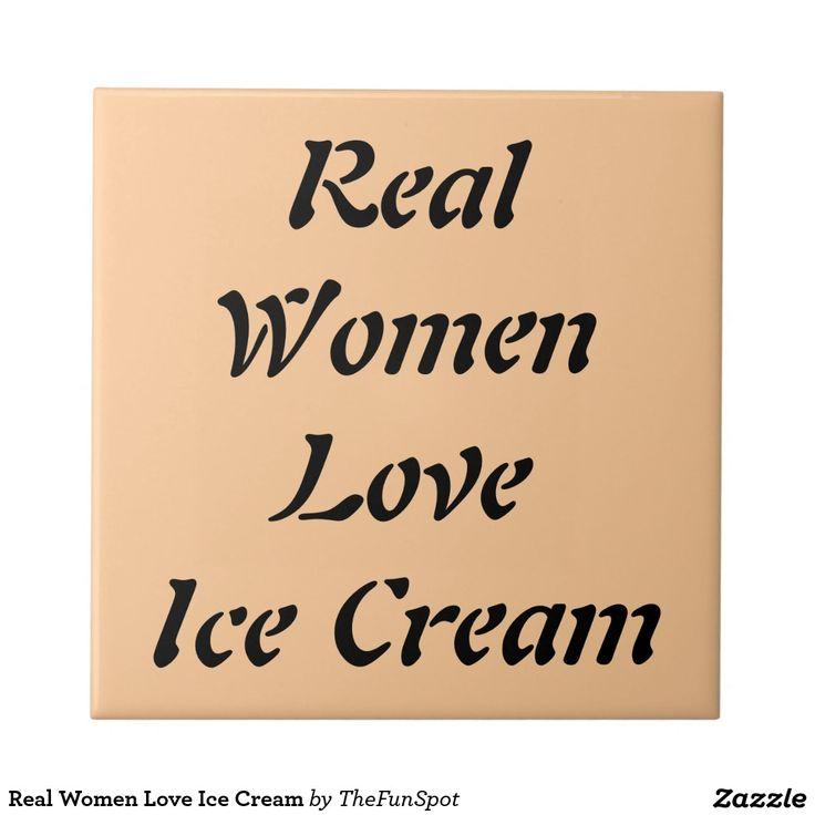 Real Women Love Ice Cream Tile