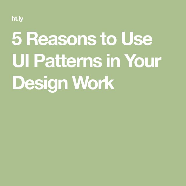 5 Reasons to Use UI Patterns in Your Design Work