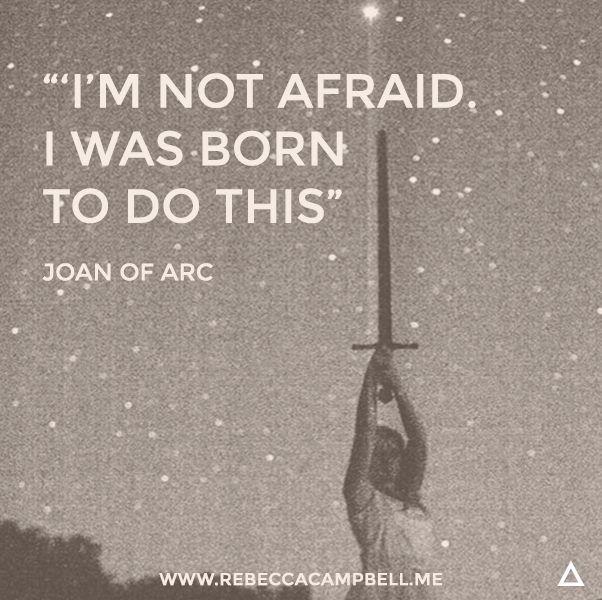 No tengo miedo, he nacido para esto. Juana de Arco.
