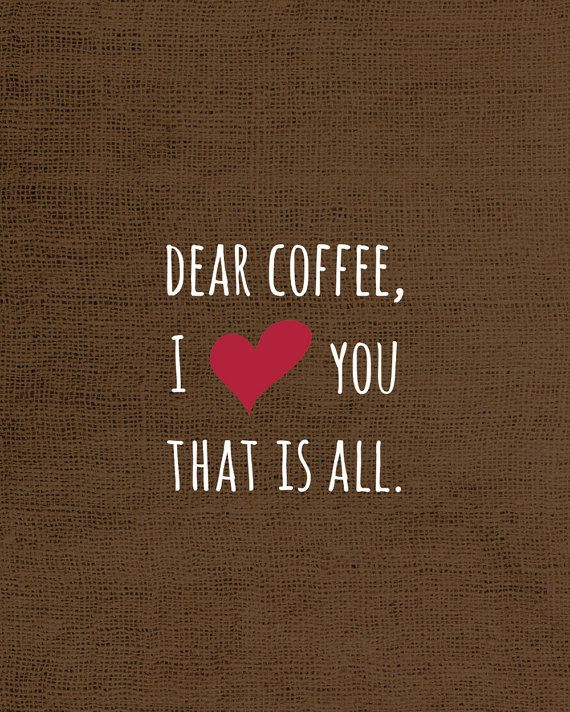 Dear Coffee, I <3 you! That is all. #coffee #quotes with @Nhu Burgoyne Lovers Magazine
