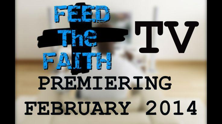 FEED the FAITH TV Premiering 2/15/14