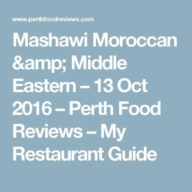 Mashawi Moroccan & Middle Eastern – 13 Oct 2016 – Perth Food Reviews – My Restaurant Guide
