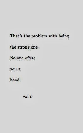 That's the problem with being the strong No one offers you a hand | Inspirational Quotes