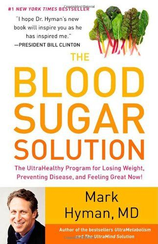 THE BLOOD SUGAR SOLUTION: The UltraHealthy Program for Losing Weight, Preventing Disease, and Feeling Great Now