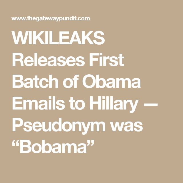 """WIKILEAKS Releases First Batch of Obama Emails to Hillary — Pseudonym was """"Bobama"""""""