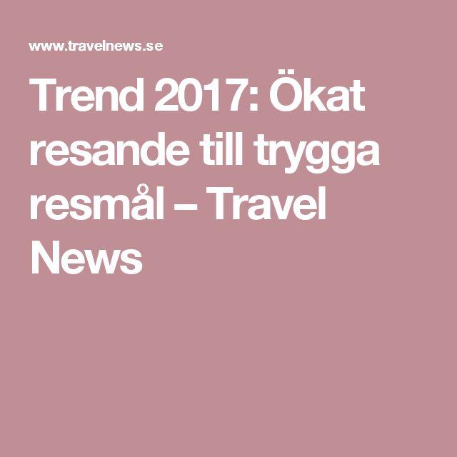 Trend 2017: Ökat resande till trygga resmål – Travel News