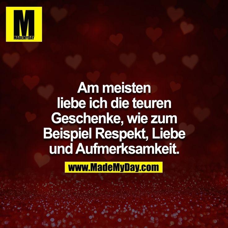 Am Meisten Liebe Ich Die Teuren Geschenke, Wie Zum Beispiel Respekt, Liebe  Und Aufmerksamkeit.