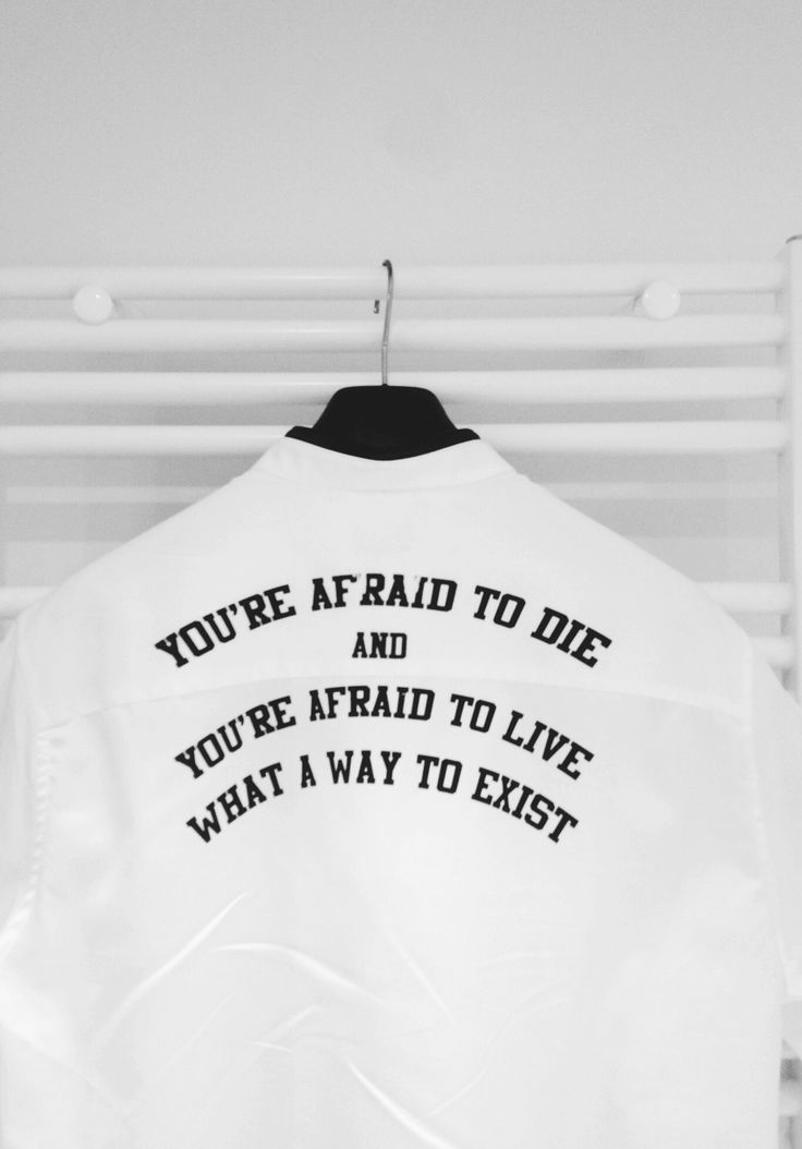 """Define what it means to exist? """"You're afraid to die and afraid to live."""""""