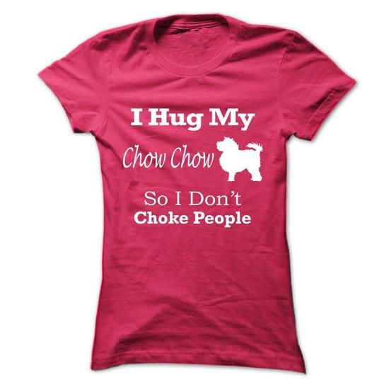 I hug my Chow Chow   so i dont choke people - #tee shirt #cozy sweater. OBTAIN LOWEST PRICE => https://www.sunfrog.com/Pets/I-hug-my-Chow-Chow--so-i-dont-choke-people-vwqul-Ladies.html?68278