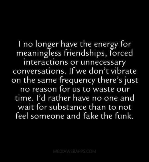 I No Longer Have The Energy For Meaningless Friendships Forced Impressive Quotes About Destroyed Friendship