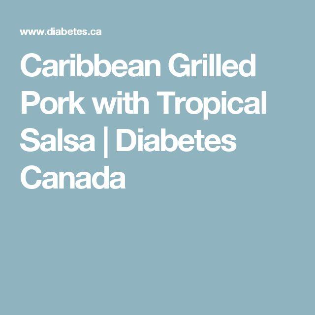 Caribbean Grilled Pork with Tropical Salsa   Diabetes Canada