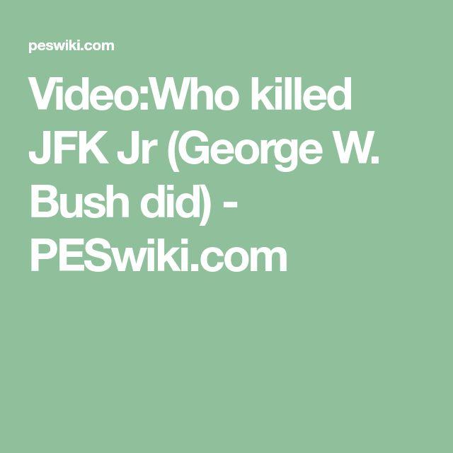 Video:Who killed JFK Jr (George W. Bush did) - PESwiki.com