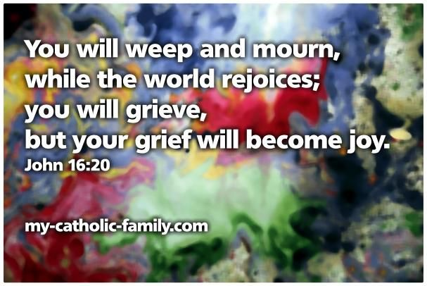 Quotes About Grief And Joy   ... Mass Readings: You will grieve, but your grief will become joy
