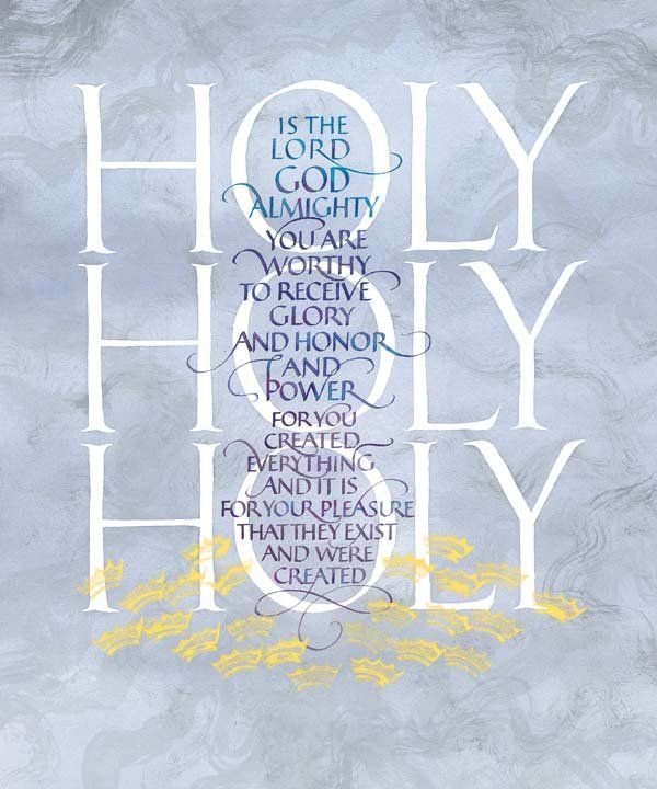"""""""Holy, holy, holy, Lord God Almighty, which was, and is, and is to come. ~ Thou art worthy, O Lord, to receive glory and honour and power: for thou hast created all things, and for thy pleasure they are and were created. ~ Revelation 4:8,11 (KJV) AMEN!"""
