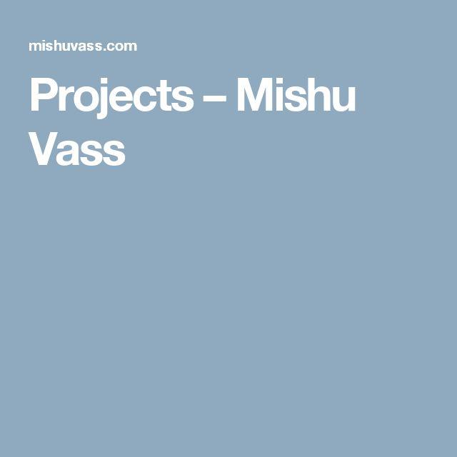 Projects – Mishu Vass