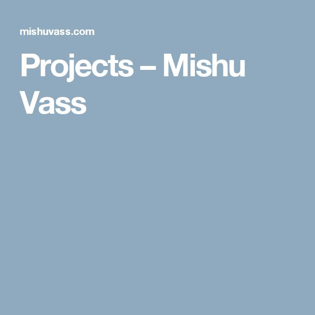 Projects – Mishu Vass