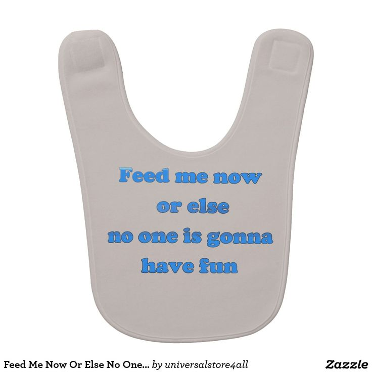 Feed Me Now Or Else No One Is Gonna Have Fun Baby Bibs