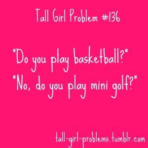 Tall Girl Problem #136