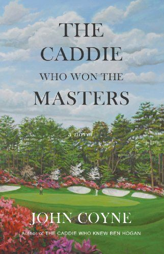 The Caddie Who Won the Masters by John Coyne. $4.56. 236 pages. Publisher: Peace Corps Writers (April 3, 2011)