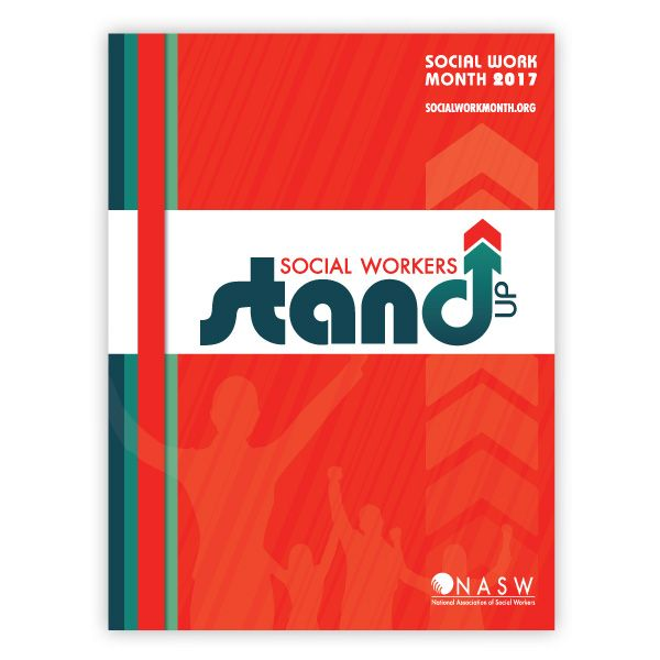 """Poster for 2017 Social Work Month : Name in Red background at top with white band in middle with the motto, """"Social Workers Stand Up"""" in White space - the """"d"""" in """"Stand"""" has an arrow pointing up as the long side of the """"d."""" Ath the bottom is the logo for NASW, the national association of social workers"""