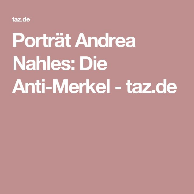 Porträt Andrea Nahles: Die Anti-Merkel - taz.de