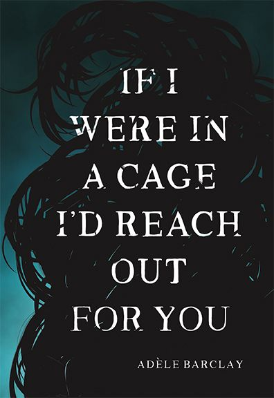 If I Were in a Cage I'd Reach Out for You by Adèle Barclay, recipient of the 2017 Dorothy Livesay Poetry Prize