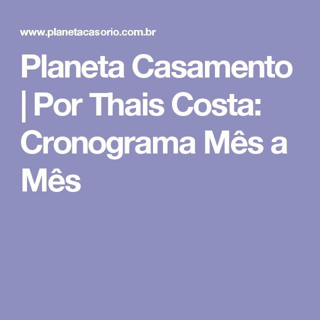Planeta Casamento | Por Thais Costa: Cronograma Mês a Mês