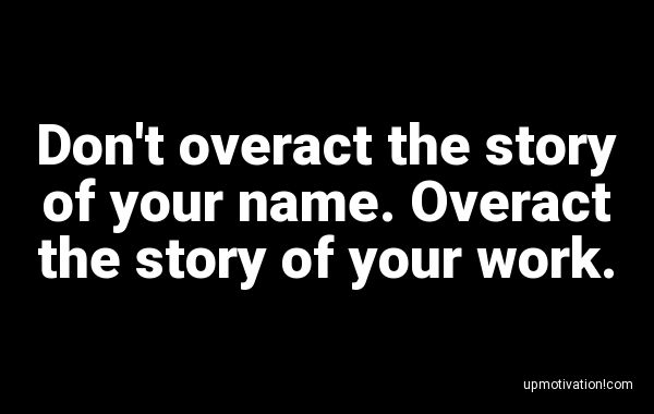 Don�t overact the story of your