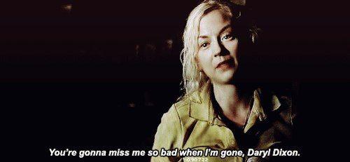 — Ты будешь так сильно скучать по мне, когда меня не станет, Дэрил Диксон.