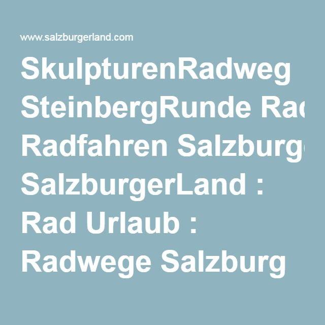 SkulpturenRadweg SteinbergRunde Radfahren SalzburgerLand : Rad Urlaub : Radwege Salzburg : Radwandern Salzburgerland : Radtouren Österreich – Gudrun Vogel