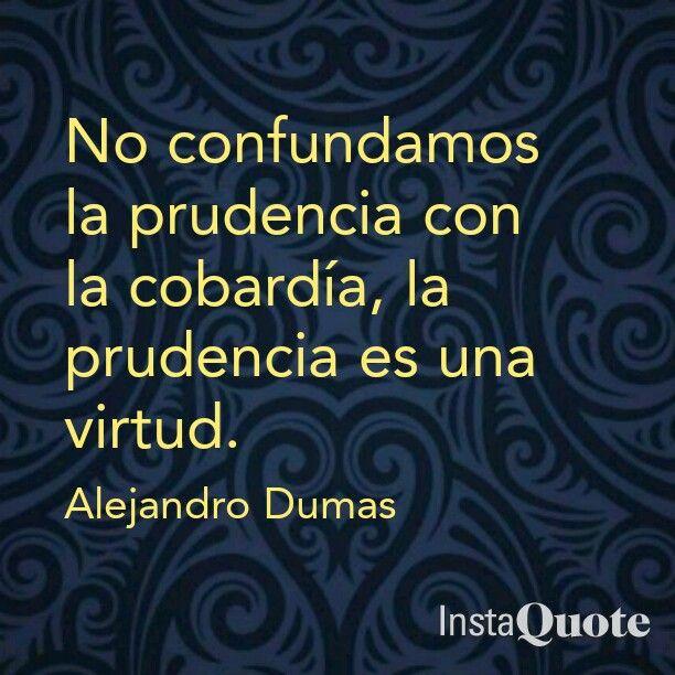 No confundamos la prudencia con la cobardía. La prudencia es una virtud. Frase de los 3 mosqueteros