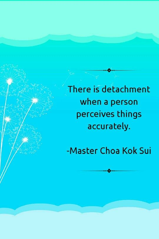 There is detachment when a person perceives things accurately - Master Choa Kok Sui
