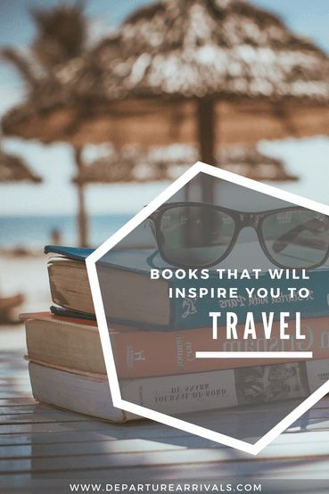 Books That Will Inspire You to Travel   Departure and Arrivals