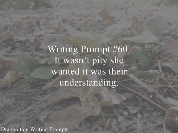 Writing Prompt #60: It wasn't pity she wanted it was their understanding.