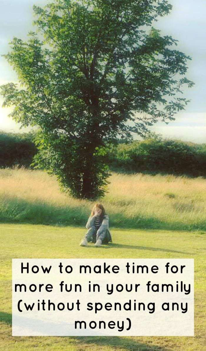 How to make time for more fun in your family (without spending any money)