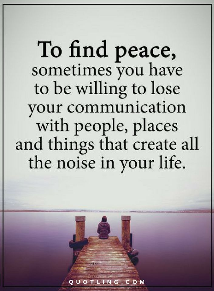 Peace Quotes To find peace, sometimes you have to be willing ...