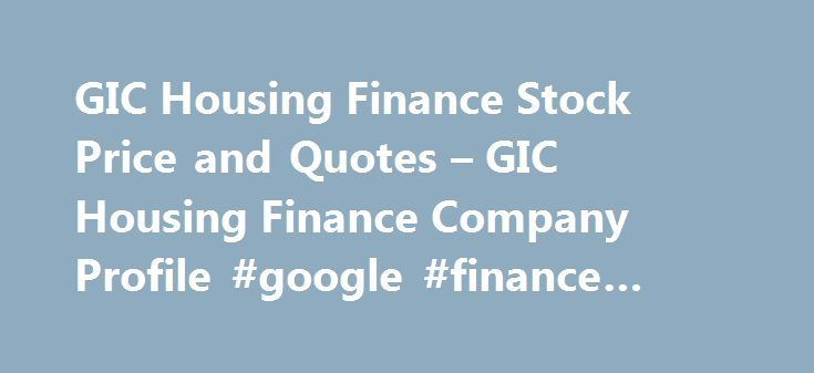 GIC Housing Finance Stock Price and Quotes – GIC Housing Finance Company Profile #google #finance #mobile http://finance.nef2.com/gic-housing-finance-stock-price-and-quotes-gic-housing-finance-company-profile-google-finance-mobile/  #gic housing finance # Stocks Despite rich valuations, fund managers have kept buying these shares with the hope that they will outperform in the long run. Shareholding for the Period Ended June 30, 2016 GIC Housing Finance Ltd has submitted to BSE the…