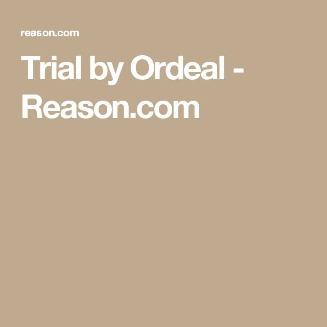 Trial by Ordeal - Reason.com