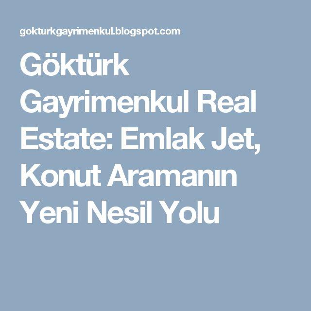 Göktürk Gayrimenkul Real Estate: Emlak Jet, Konut Aramanın Yeni Nesil Yolu